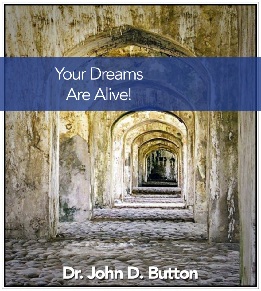 Your Dreams Are Alive! By Dr. John Button